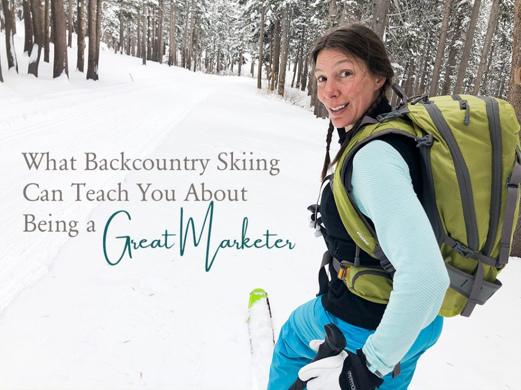 10 Things Backcountry Skiing Can Teach You about Being a Great Marketer